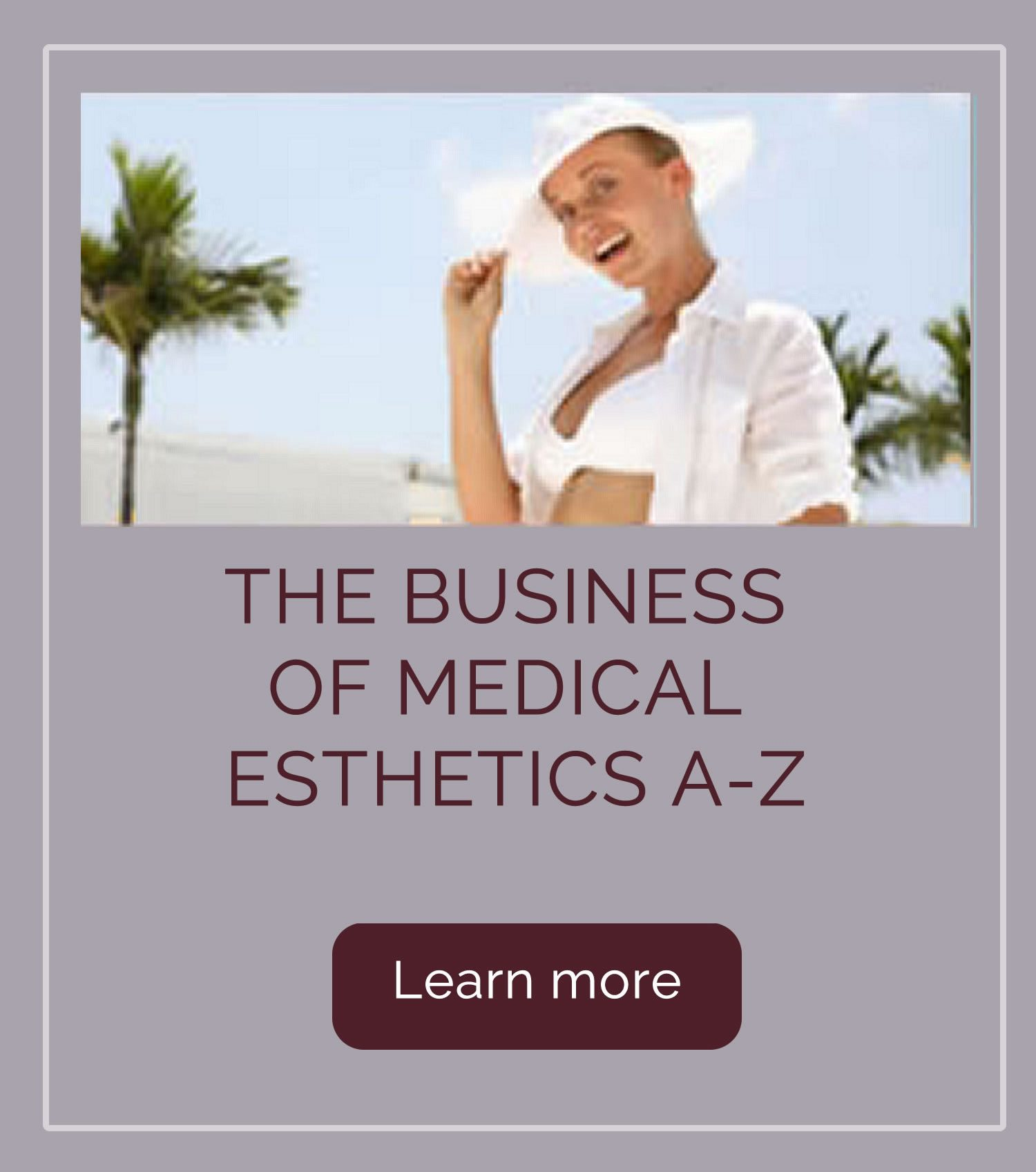 The Business of Medical Esthetics A-Z
